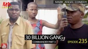 VIDEO: Mark Angel Comedy – 30 BILLION GANG (Episode 235)